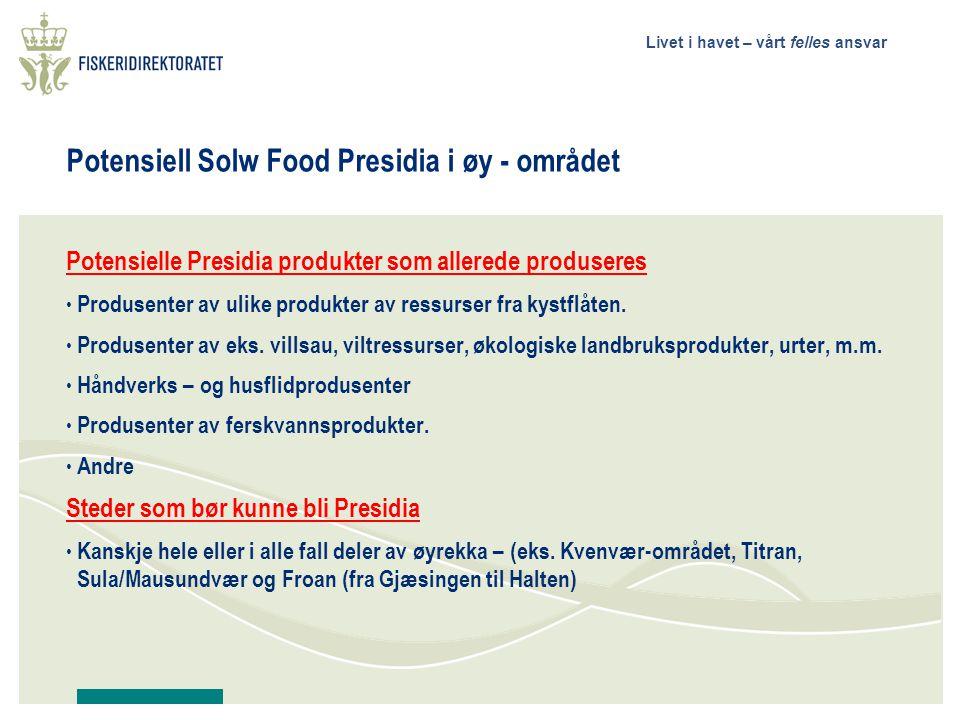 Livet i havet – vårt felles ansvar Potensiell Solw Food Presidia i øy - området Potensielle Presidia produkter som allerede produseres • Produsenter av ulike produkter av ressurser fra kystflåten.