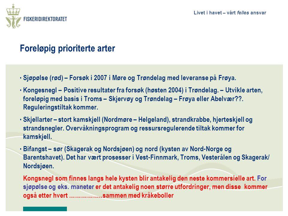 Livet i havet – vårt felles ansvar Foreløpig prioriterte arter • Sjøpølse (rød) – Forsøk i 2007 i Møre og Trøndelag med leveranse på Frøya.