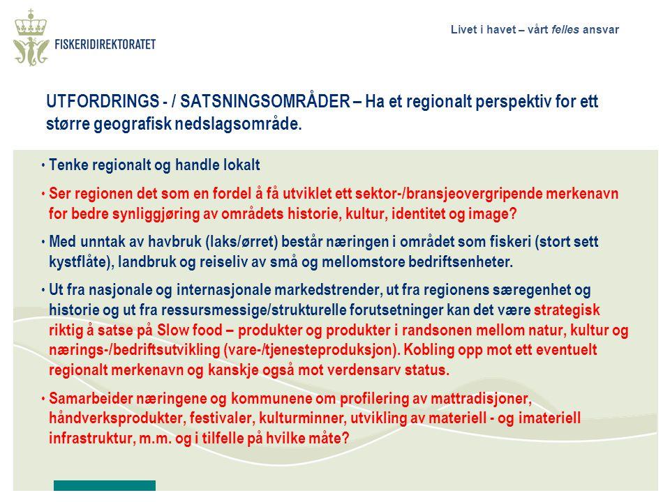 Livet i havet – vårt felles ansvar UTFORDRINGS - / SATSNINGSOMRÅDER – Ha et regionalt perspektiv for ett større geografisk nedslagsområde.
