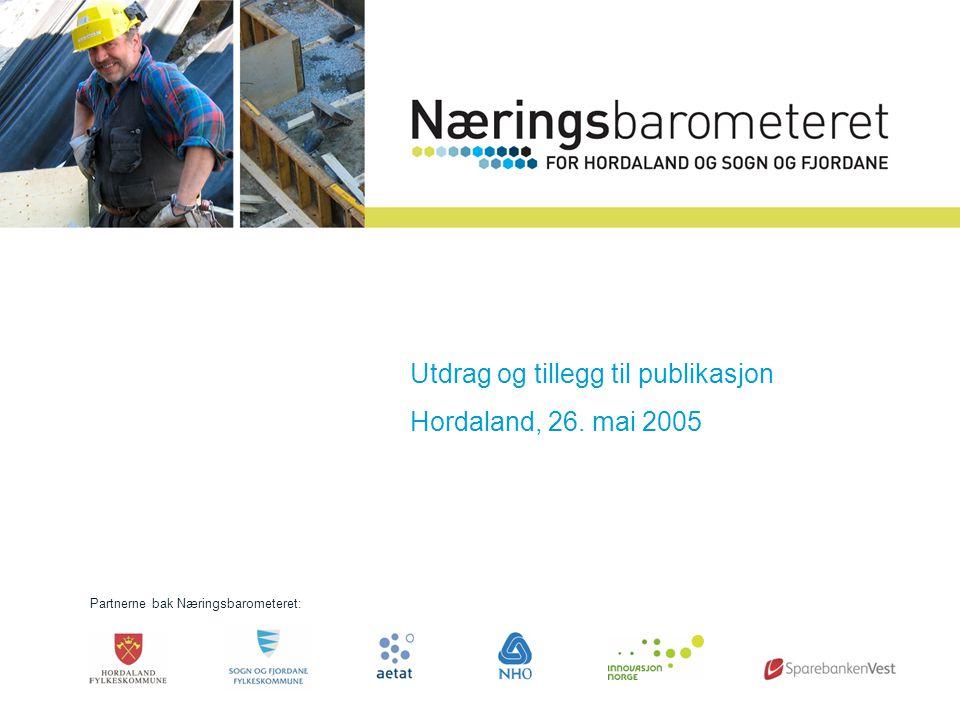 Presentasjon på pressekonferanse, 25. mai 2005 Partnerne bak Næringsbarometeret: Utdrag og tillegg til publikasjon Hordaland, 26. mai 2005