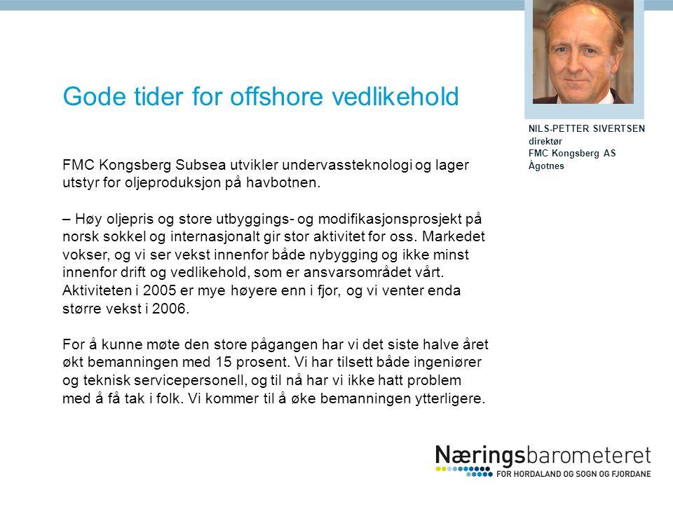 Gode tider for offshore vedlikehold FMC Kongsberg Subsea utvikler undervassteknologi og lager utstyr for oljeproduksjon på havbotnen. – Høy oljepris o