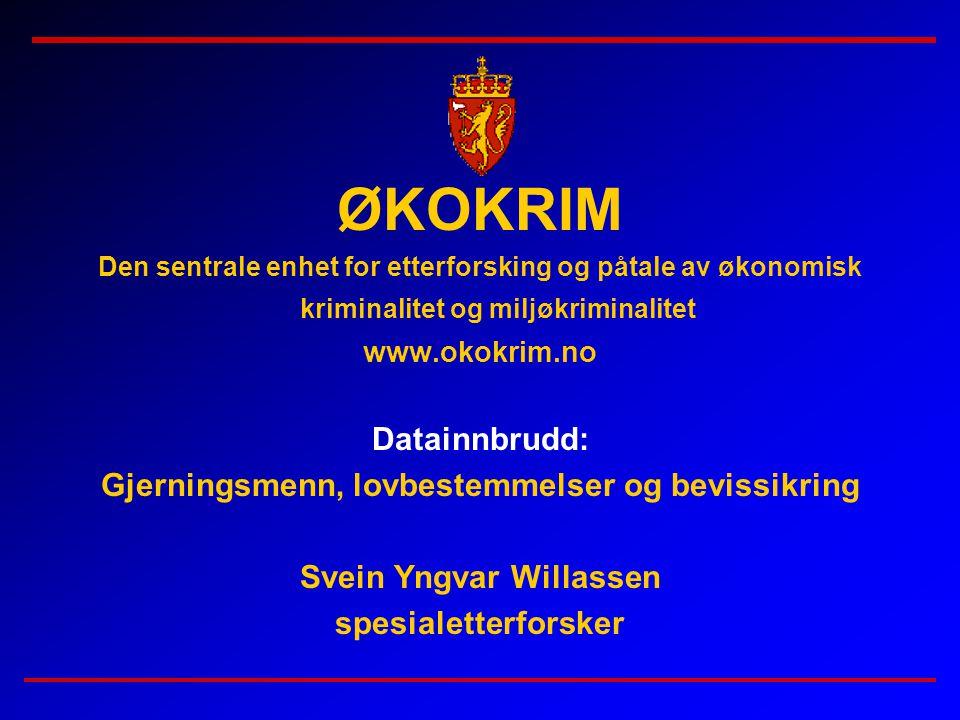 ØKOKRIM Den sentrale enhet for etterforsking og påtale av økonomisk kriminalitet og miljøkriminalitet www.okokrim.no Datainnbrudd: Gjerningsmenn, lovb
