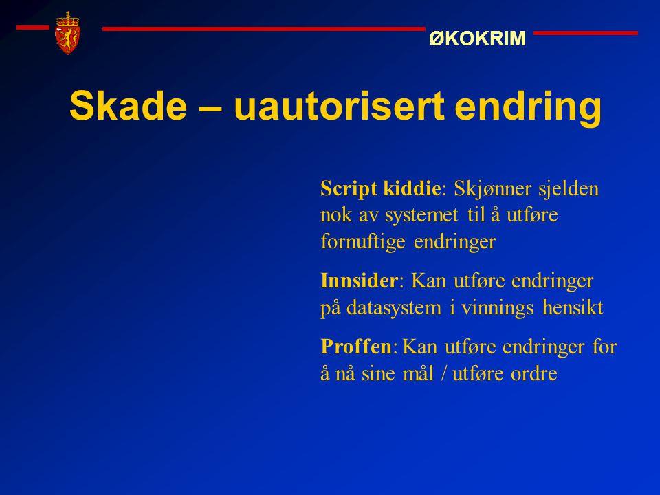 ØKOKRIM Skade – uautorisert endring Script kiddie: Skjønner sjelden nok av systemet til å utføre fornuftige endringer Innsider: Kan utføre endringer p