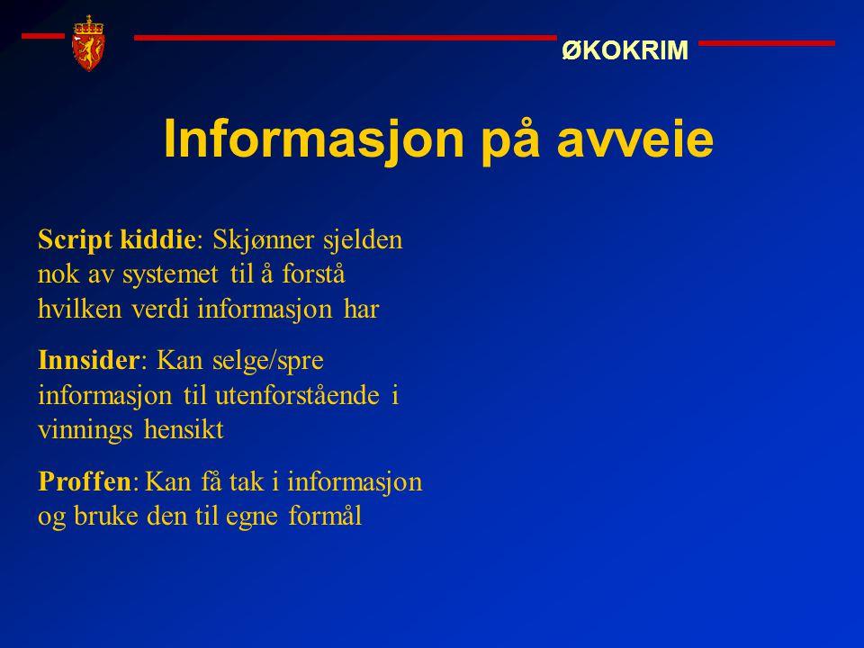 ØKOKRIM Informasjon på avveie Script kiddie: Skjønner sjelden nok av systemet til å forstå hvilken verdi informasjon har Innsider: Kan selge/spre info