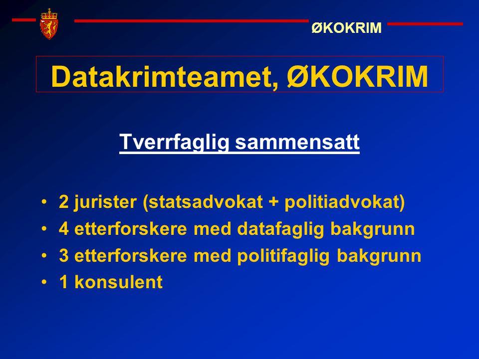 ØKOKRIM Datakrimteamet, ØKOKRIM Tverrfaglig sammensatt •2 jurister (statsadvokat + politiadvokat) •4 etterforskere med datafaglig bakgrunn •3 etterfor
