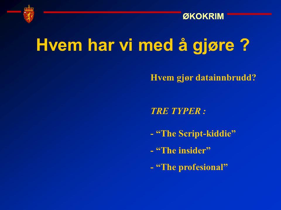 """Hvem har vi med å gjøre ? Hvem gjør datainnbrudd? TRE TYPER : - """"The Script-kiddie"""" - """"The insider"""" - """"The profesional"""""""
