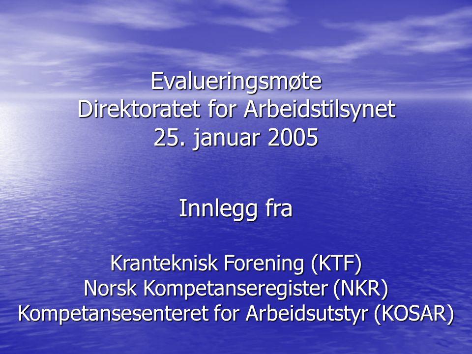 Evalueringsmøte Direktoratet for Arbeidstilsynet 25. januar 2005 Innlegg fra Kranteknisk Forening (KTF) Norsk Kompetanseregister (NKR) Kompetansesente