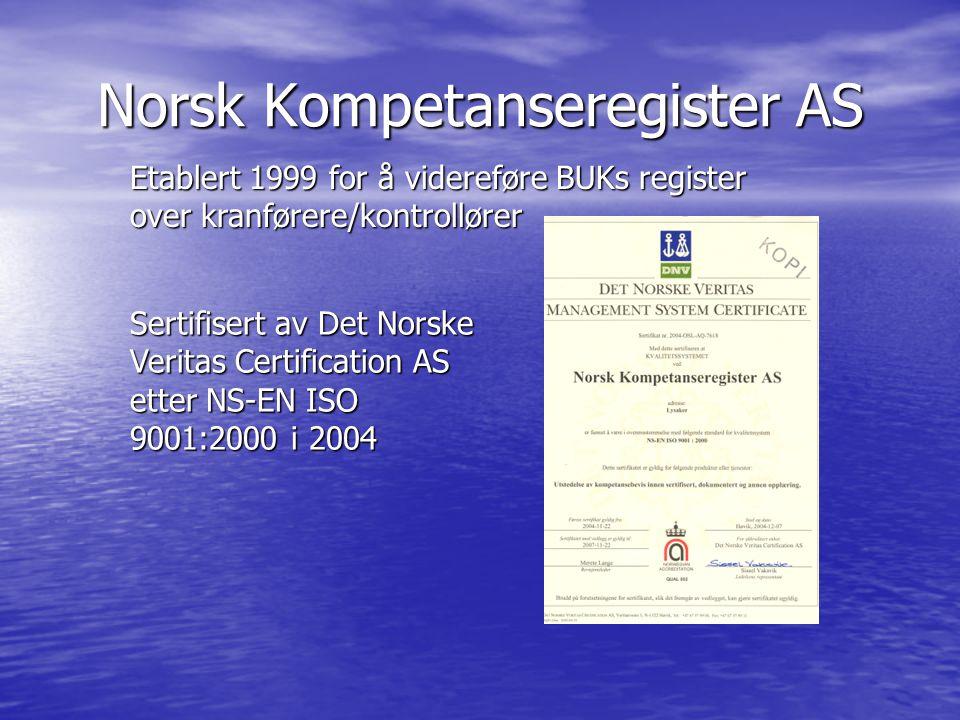 Etablert 1999 for å videreføre BUKs register over kranførere/kontrollører Norsk Kompetanseregister AS Sertifisert av Det Norske Veritas Certification
