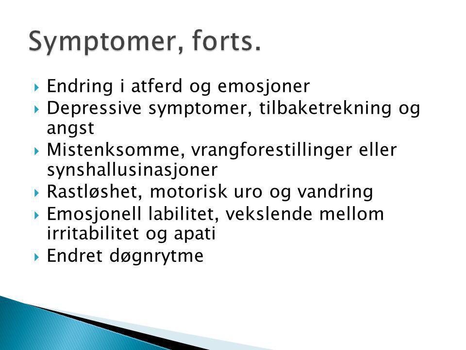  Endring i atferd og emosjoner  Depressive symptomer, tilbaketrekning og angst  Mistenksomme, vrangforestillinger eller synshallusinasjoner  Rastl