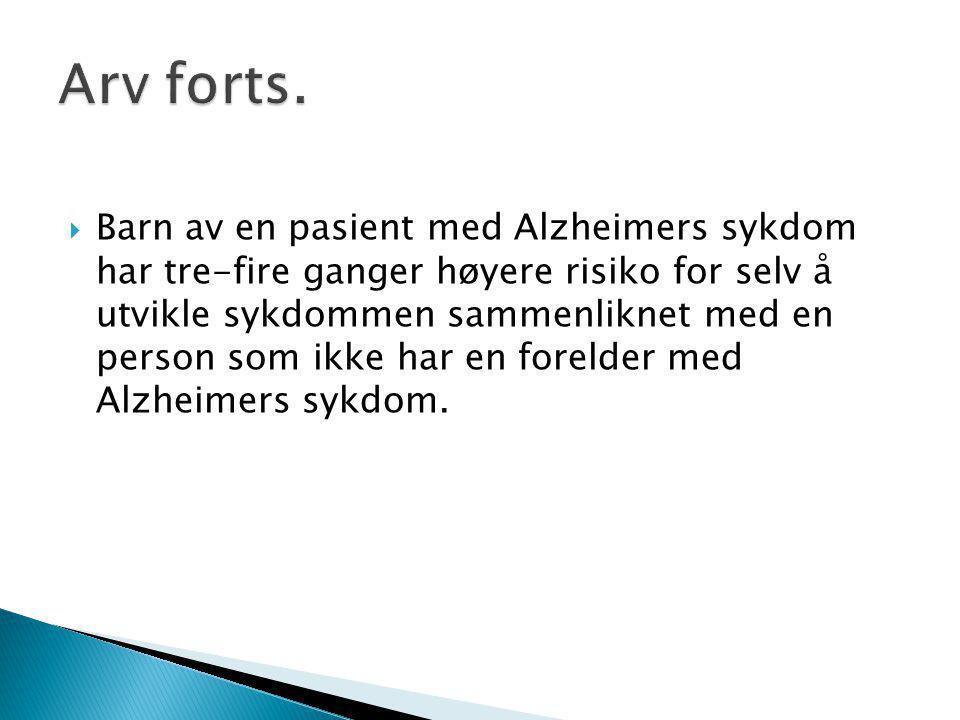  Barn av en pasient med Alzheimers sykdom har tre-fire ganger høyere risiko for selv å utvikle sykdommen sammenliknet med en person som ikke har en forelder med Alzheimers sykdom.