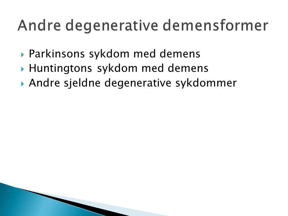  Parkinsons sykdom med demens  Huntingtons sykdom med demens  Andre sjeldne degenerative sykdommer