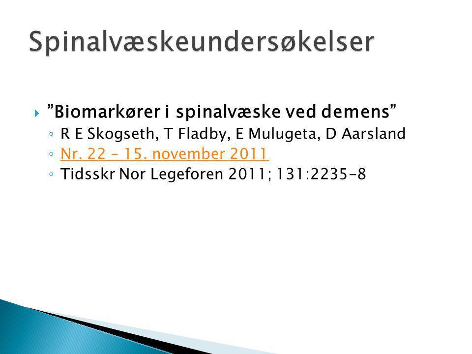" ""Biomarkører i spinalvæske ved demens"" ◦ R E Skogseth, T Fladby, E Mulugeta, D Aarsland ◦ Nr. 22 – 15. november 2011 Nr. 22 – 15. november 2011 ◦ Ti"