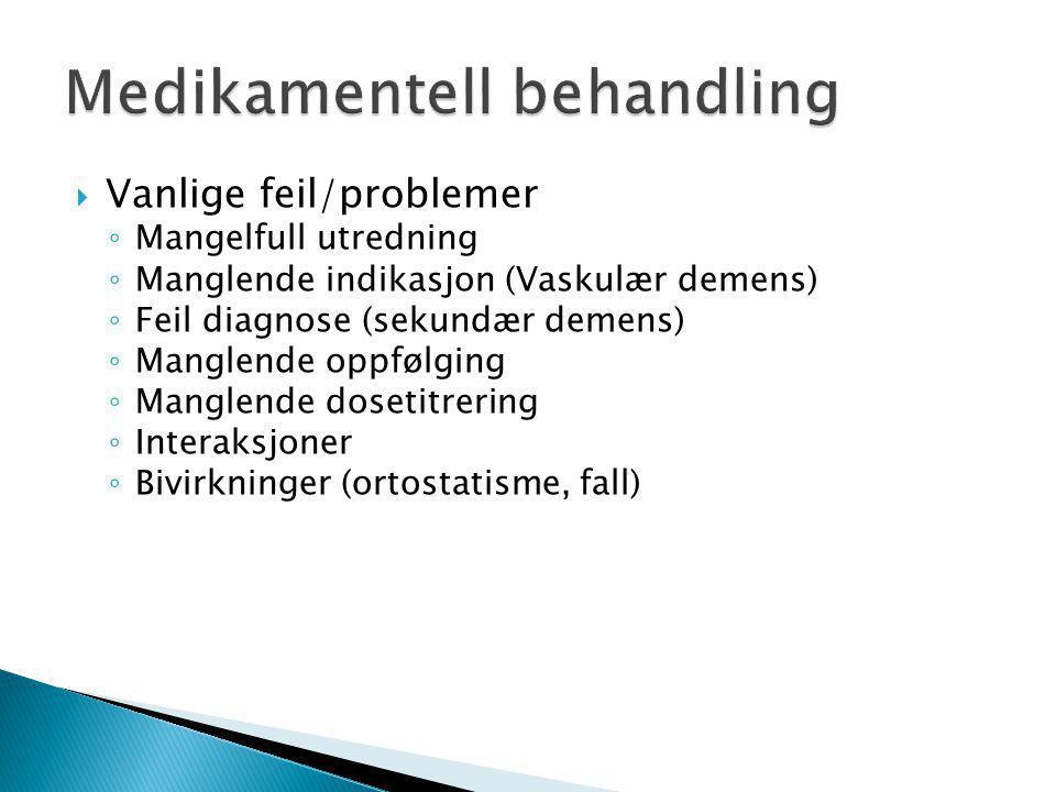  Vanlige feil/problemer ◦ Mangelfull utredning ◦ Manglende indikasjon (Vaskulær demens) ◦ Feil diagnose (sekundær demens) ◦ Manglende oppfølging ◦ Manglende dosetitrering ◦ Interaksjoner ◦ Bivirkninger (ortostatisme, fall)