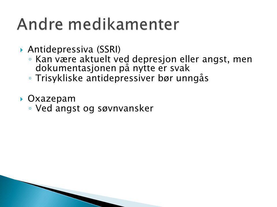  Antidepressiva (SSRI) ◦ Kan være aktuelt ved depresjon eller angst, men dokumentasjonen på nytte er svak ◦ Trisykliske antidepressiver bør unngås  Oxazepam ◦ Ved angst og søvnvansker