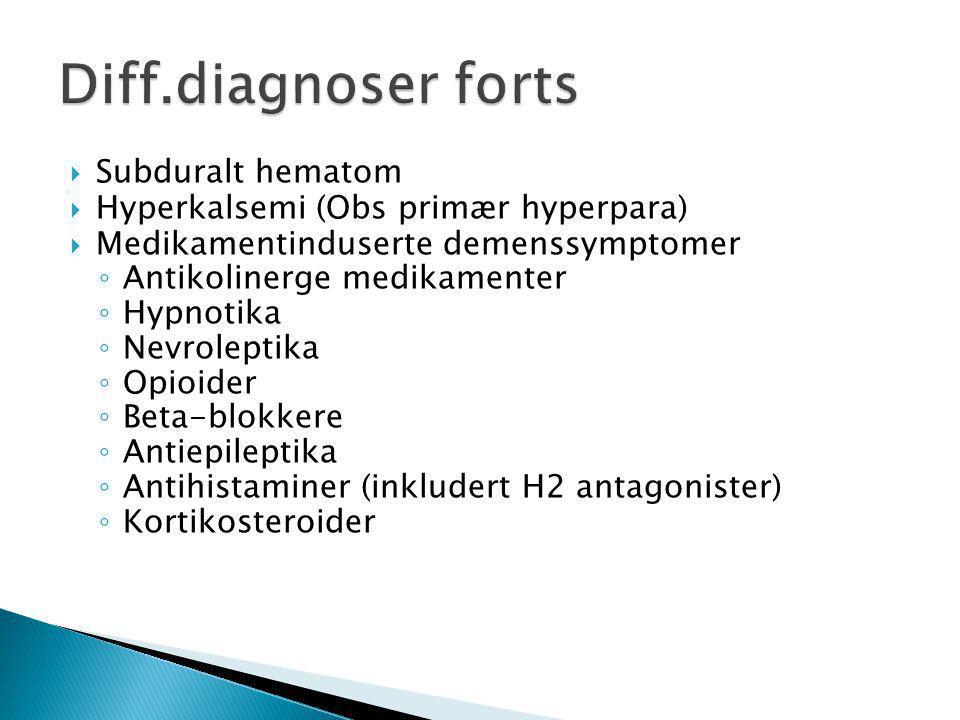  Subduralt hematom  Hyperkalsemi (Obs primær hyperpara)  Medikamentinduserte demenssymptomer ◦ Antikolinerge medikamenter ◦ Hypnotika ◦ Nevroleptik