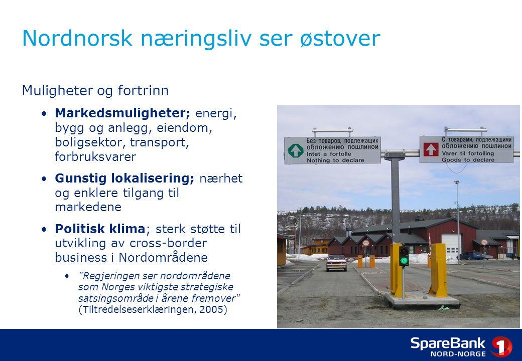 Nordnorsk næringsliv ser østover Muligheter og fortrinn •Markedsmuligheter; energi, bygg og anlegg, eiendom, boligsektor, transport, forbruksvarer •Gu