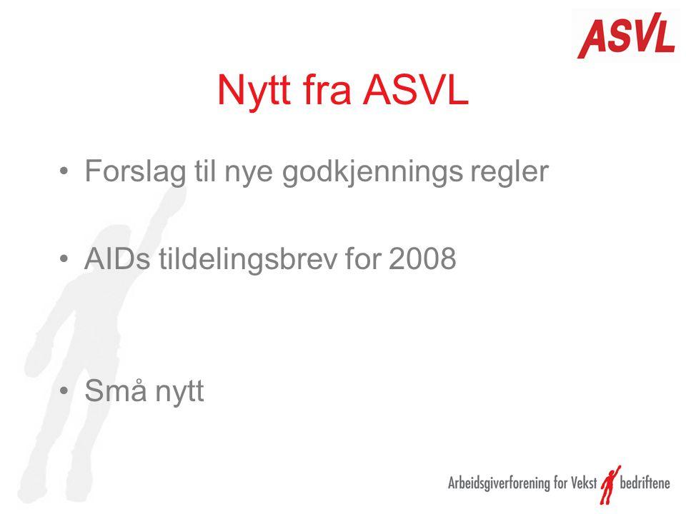 Nytt fra ASVL •Forslag til nye godkjennings regler •AIDs tildelingsbrev for 2008 •Små nytt