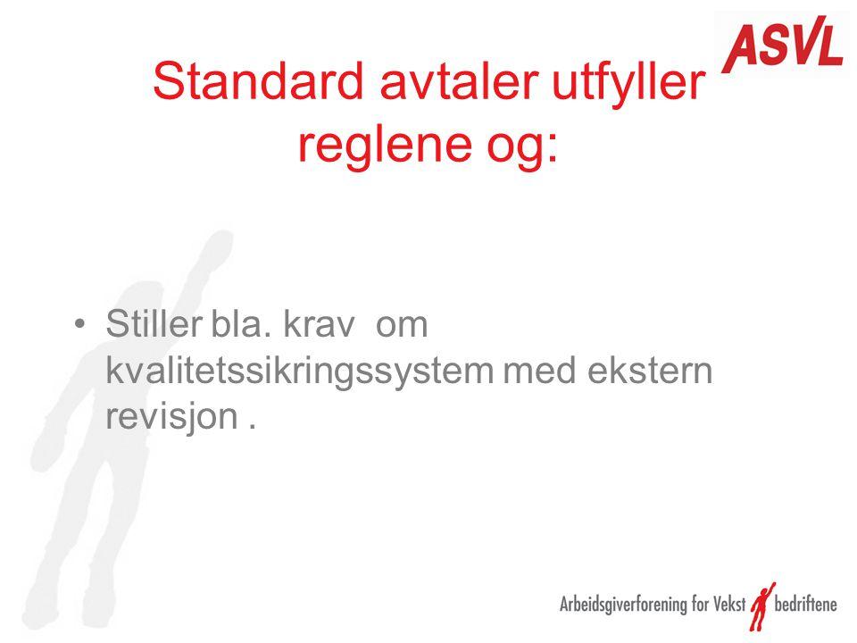 Standard avtaler utfyller reglene og: •Stiller bla. krav om kvalitetssikringssystem med ekstern revisjon.