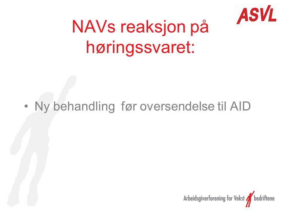 NAVs reaksjon på høringssvaret: •Ny behandling før oversendelse til AID