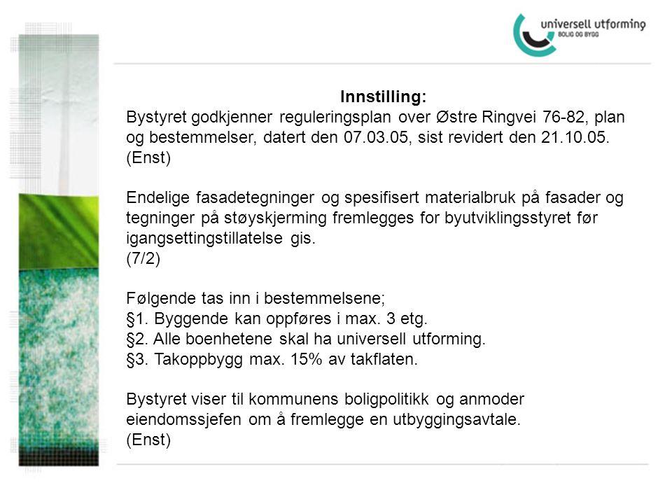 Innstilling: Bystyret godkjenner reguleringsplan over Østre Ringvei 76-82, plan og bestemmelser, datert den 07.03.05, sist revidert den 21.10.05. (Ens