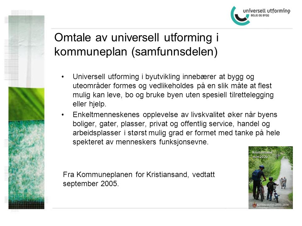 •Universell utforming i byutvikling innebærer at bygg og uteområder formes og vedlikeholdes på en slik måte at flest mulig kan leve, bo og bruke byen