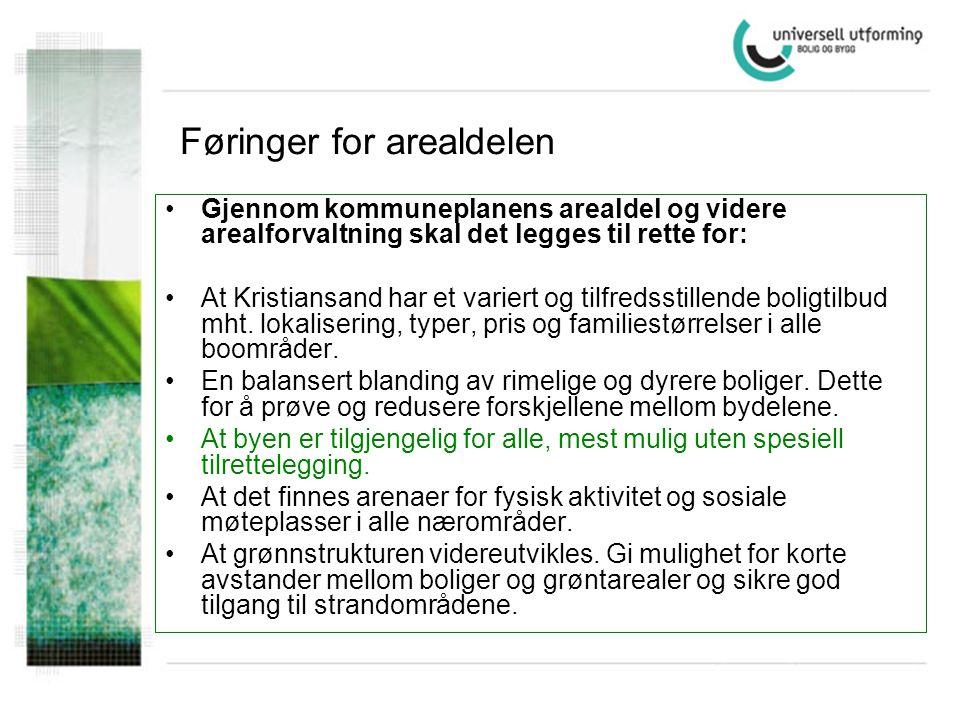 Føringer for arealdelen •Gjennom kommuneplanens arealdel og videre arealforvaltning skal det legges til rette for: •At Kristiansand har et variert og