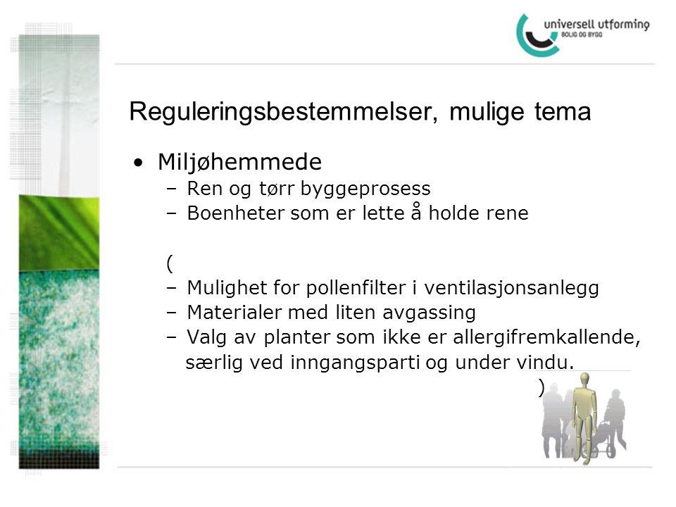 Reguleringsbestemmelser, mulige tema •Miljøhemmede –Ren og tørr byggeprosess –Boenheter som er lette å holde rene ( –Mulighet for pollenfilter i venti