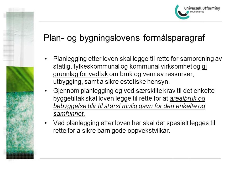 Plan- og bygningslovens formålsparagraf •Planlegging etter loven skal legge til rette for samordning av statlig, fylkeskommunal og kommunal virksomhet