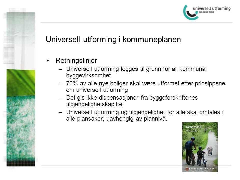 Universell utforming i kommuneplanen •Retningslinjer –Universell utforming legges til grunn for all kommunal byggevirksomhet –70% av alle nye boliger