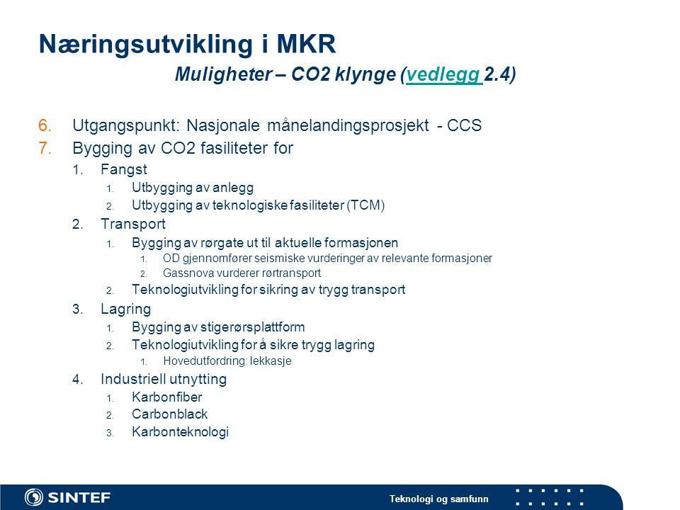Teknologi og samfunn Næringsutvikling i MKR Muligheter – varmekraftverk 8.Bygging av varmekraftverk 1.Det vil bli bygget to anlegg med rensing av CO2 teknologi 1.StatoilHydro/ DONG 2.BKK (vedlegg 2.5)vedlegg 1.(DONG utbyggingen bør benyttes som beste praksis for BKK).
