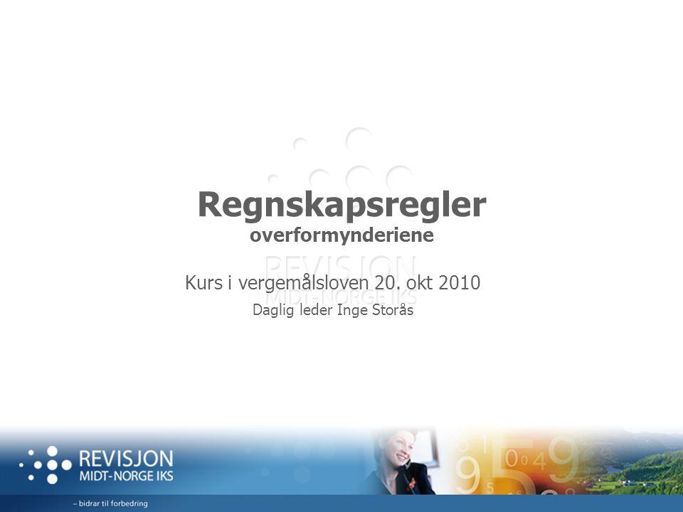 Regnskapsregler overformynderiene Kurs i vergemålsloven 20. okt 2010 Daglig leder Inge Storås