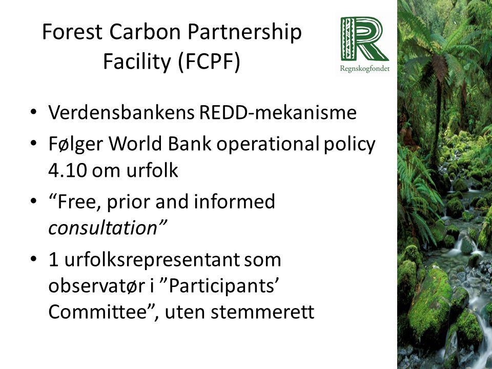 """Forest Carbon Partnership Facility (FCPF) • Verdensbankens REDD-mekanisme • Følger World Bank operational policy 4.10 om urfolk • """"Free, prior and inf"""