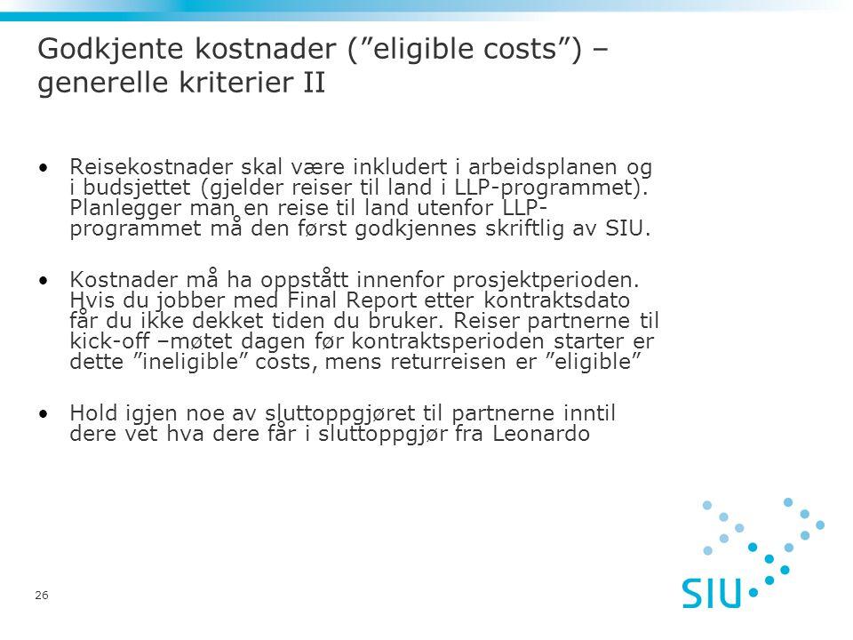 26 Godkjente kostnader ( eligible costs ) – generelle kriterier II •Reisekostnader skal være inkludert i arbeidsplanen og i budsjettet (gjelder reiser til land i LLP-programmet).