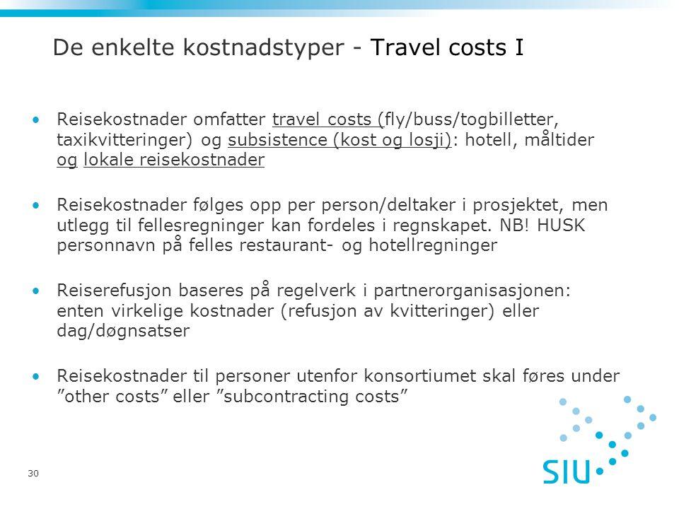 30 De enkelte kostnadstyper - Travel costs I •Reisekostnader omfatter travel costs (fly/buss/togbilletter, taxikvitteringer) og subsistence (kost og losji): hotell, måltider og lokale reisekostnader •Reisekostnader følges opp per person/deltaker i prosjektet, men utlegg til fellesregninger kan fordeles i regnskapet.