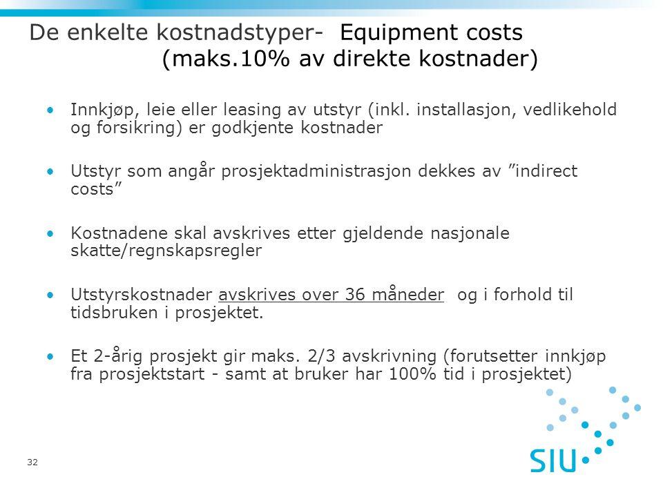 32 De enkelte kostnadstyper- Equipment costs (maks.10% av direkte kostnader) •Innkjøp, leie eller leasing av utstyr (inkl.