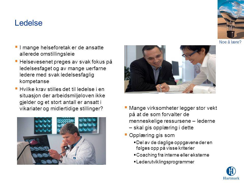 Ledelse  I mange helseforetak er de ansatte allerede omstillingsleie  Helsevesenet preges av svak fokus på ledelsesfaget og av mange uerfarne ledere