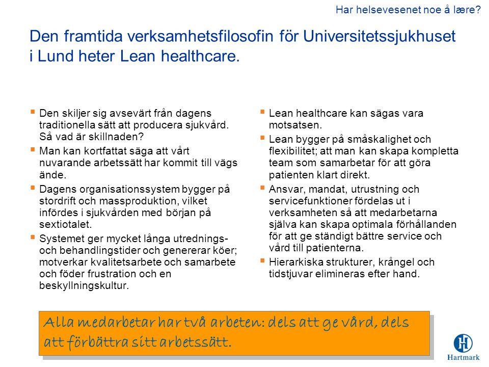 Den framtida verksamhetsfilosofin för Universitetssjukhuset i Lund heter Lean healthcare.  Den skiljer sig avsevärt från dagens traditionella sätt at