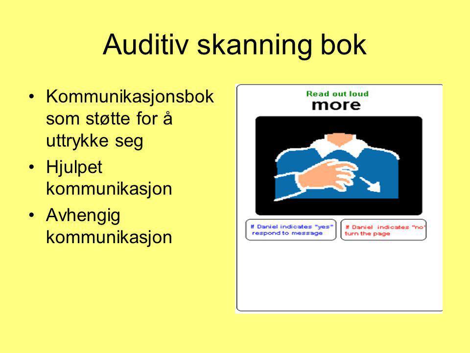 Auditiv skanning bok •Kommunikasjonsbok som støtte for å uttrykke seg •Hjulpet kommunikasjon •Avhengig kommunikasjon