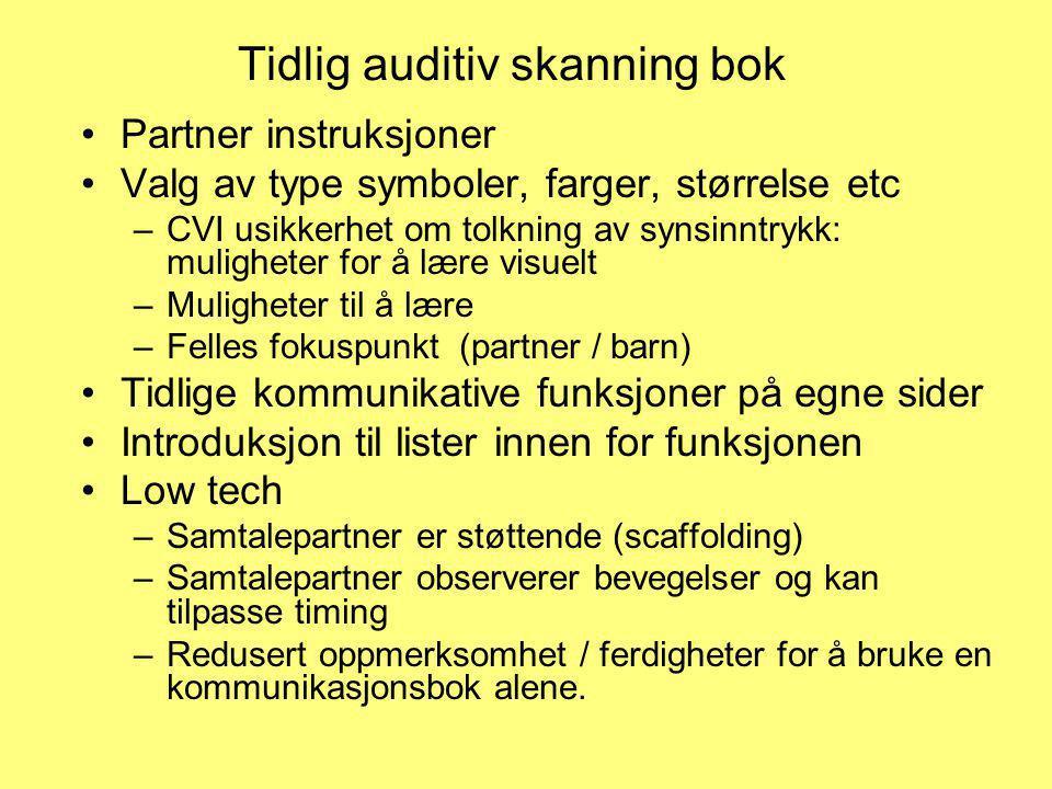 Tidlig auditiv skanning bok •Partner instruksjoner •Valg av type symboler, farger, størrelse etc –CVI usikkerhet om tolkning av synsinntrykk: mulighet