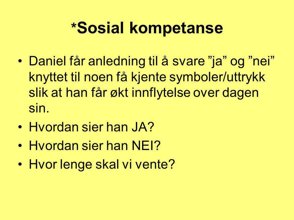"""* Sosial kompetanse •Daniel får anledning til å svare """"ja"""" og """"nei"""" knyttet til noen få kjente symboler/uttrykk slik at han får økt innflytelse over d"""