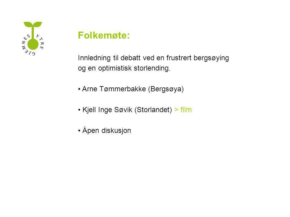 Folkemøte: Innledning til debatt ved en frustrert bergsøying og en optimistisk storlending. • Arne Tømmerbakke (Bergsøya) • Kjell Inge Søvik (Storland