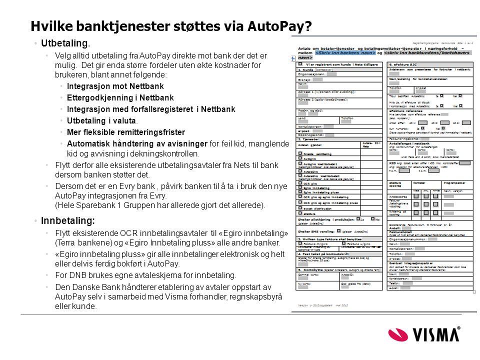 Hvilke banktjenester støttes via AutoPay? •Utbetaling. •Velg alltid utbetaling fra AutoPay direkte mot bank der det er mulig. Det gir enda større ford