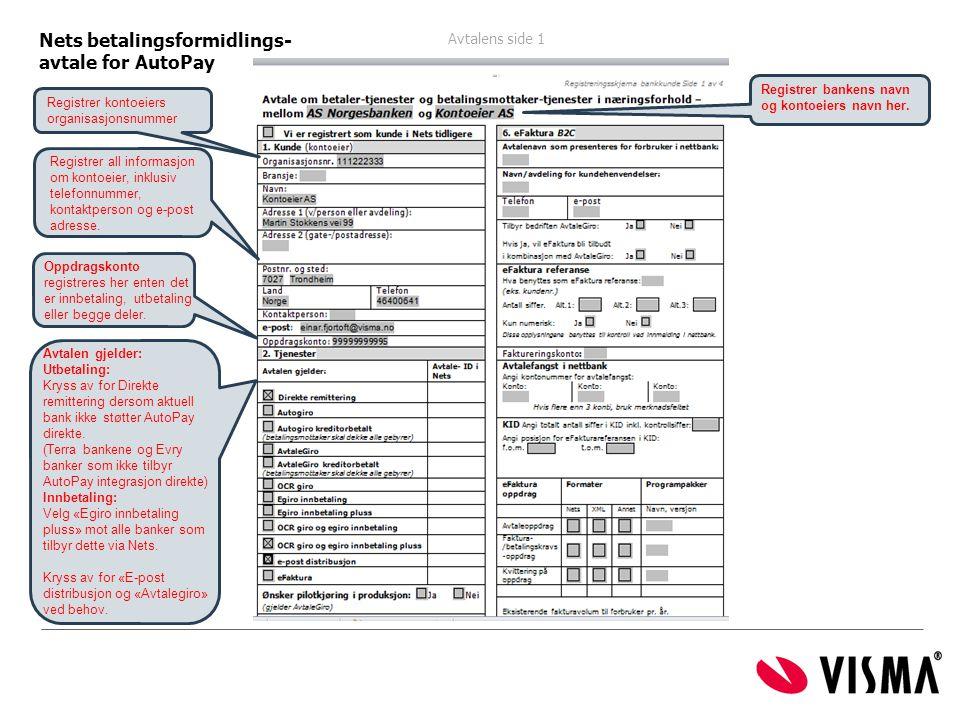Avtalens side 1 ide 1 Nets betalingsformidlings- avtale for AutoPay Avtalen gjelder: Utbetaling: Kryss av for Direkte remittering dersom aktuell bank