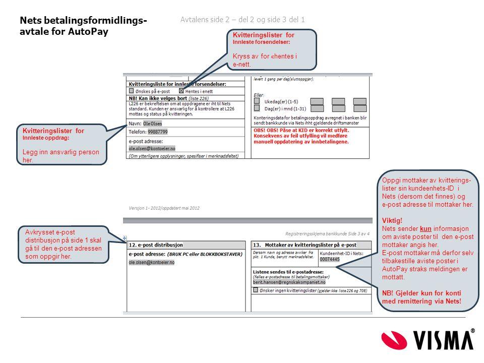 Avtalens side 2 – del 2 og side 3 del 1 ide 1 Nets betalingsformidlings- avtale for AutoPay Avkrysset e-post distribusjon på side 1 skal gå til den e-