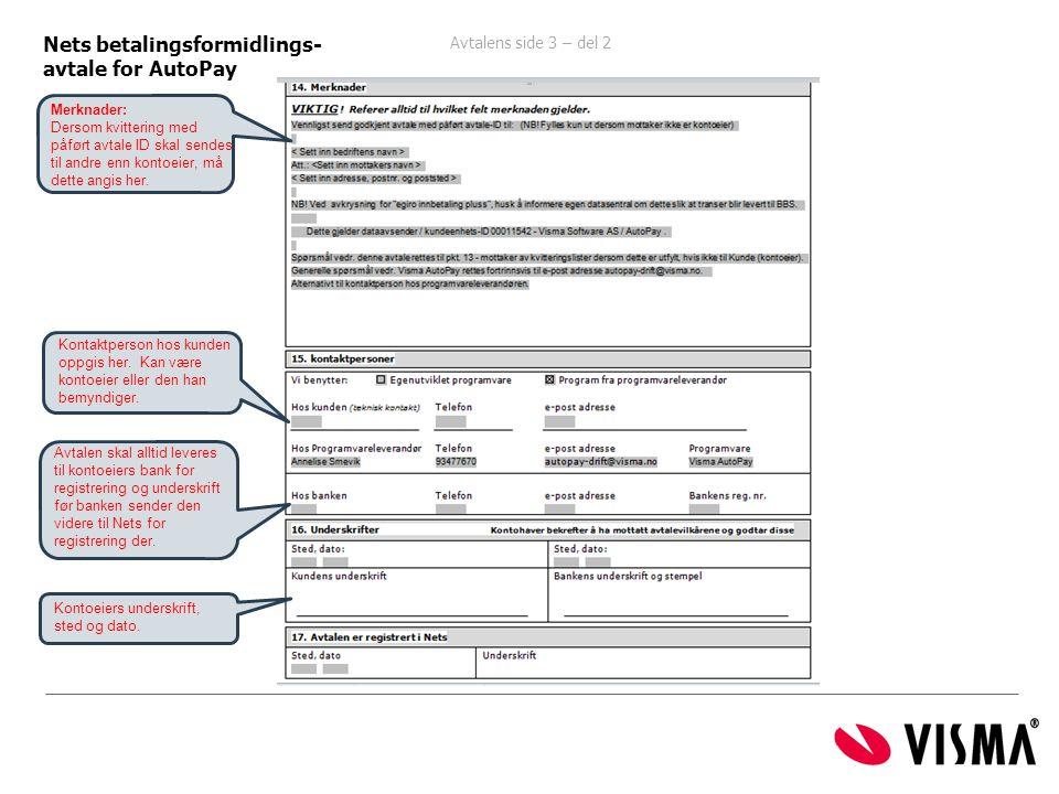 Avtalens side 3 – del 2 ide 1 Nets betalingsformidlings- avtale for AutoPay Kontoeiers underskrift, sted og dato. Merknader: Dersom kvittering med påf