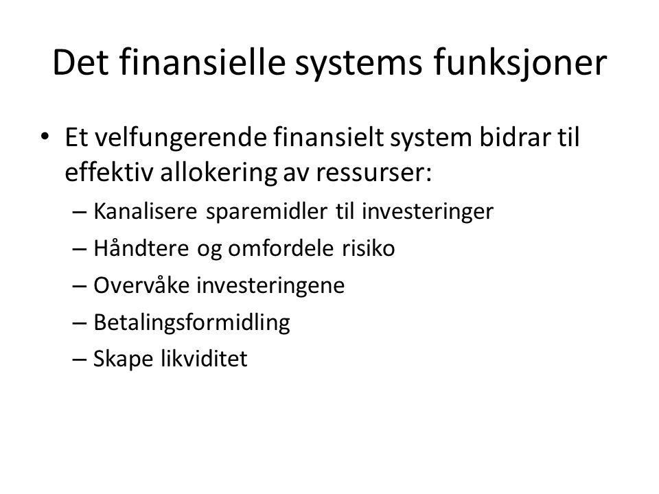 Det finansielle systems funksjoner • Et velfungerende finansielt system bidrar til effektiv allokering av ressurser: – Kanalisere sparemidler til inve