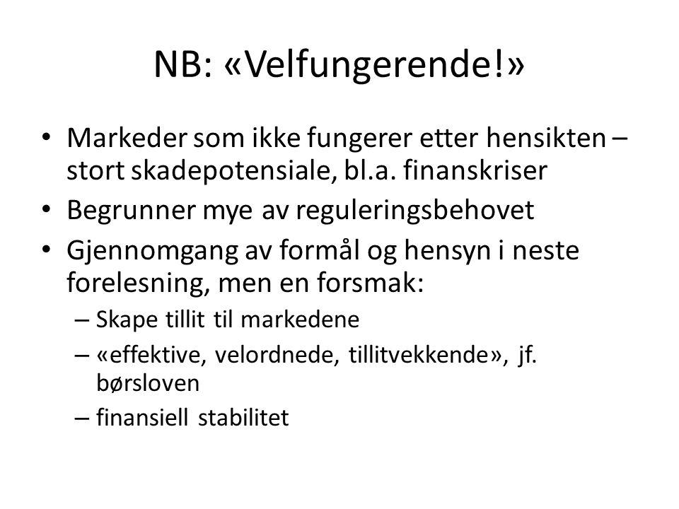 NB: «Velfungerende!» • Markeder som ikke fungerer etter hensikten – stort skadepotensiale, bl.a. finanskriser • Begrunner mye av reguleringsbehovet •