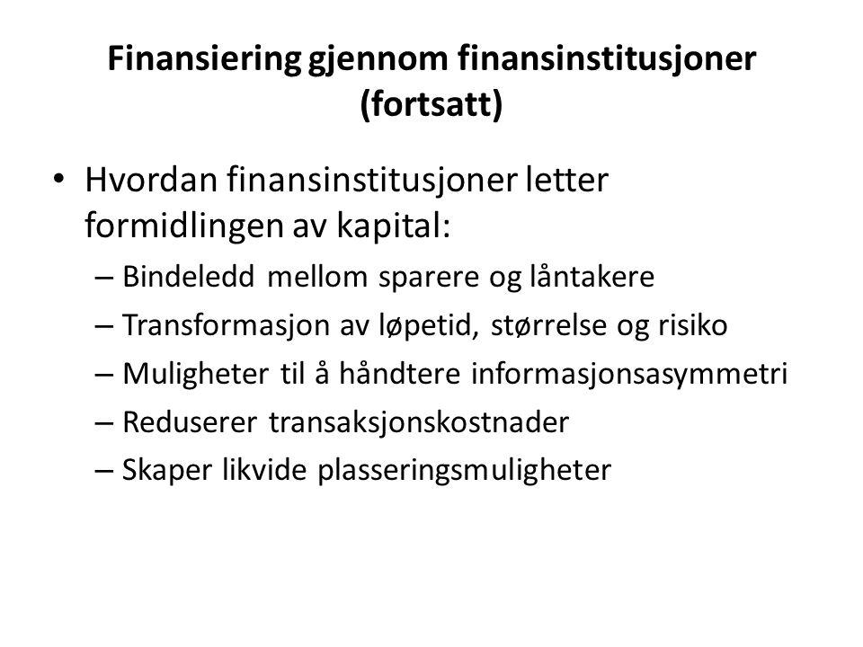 Finansiering gjennom finansinstitusjoner (fortsatt) • Hvordan finansinstitusjoner letter formidlingen av kapital: – Bindeledd mellom sparere og låntak