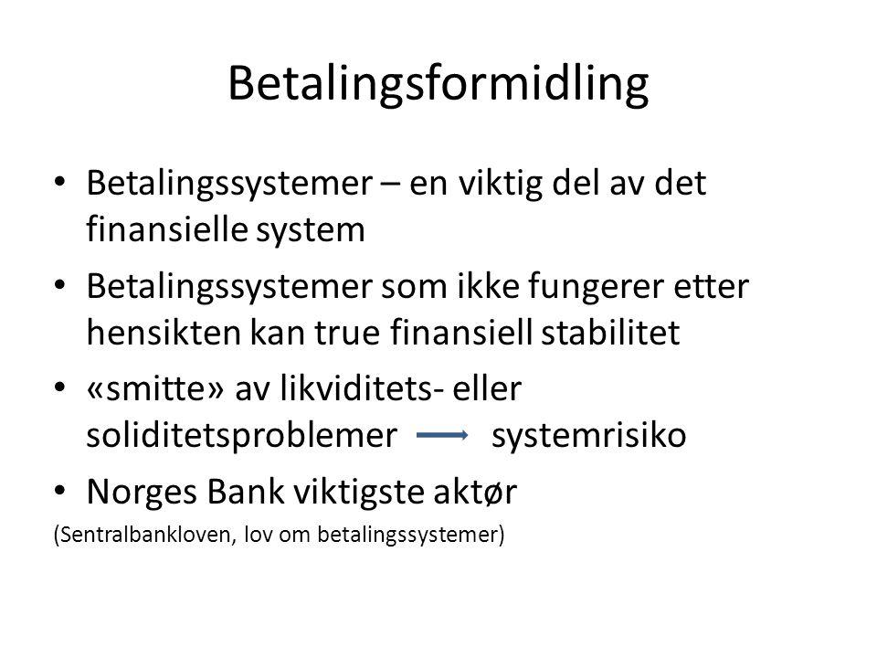 Betalingsformidling • Betalingssystemer – en viktig del av det finansielle system • Betalingssystemer som ikke fungerer etter hensikten kan true finan