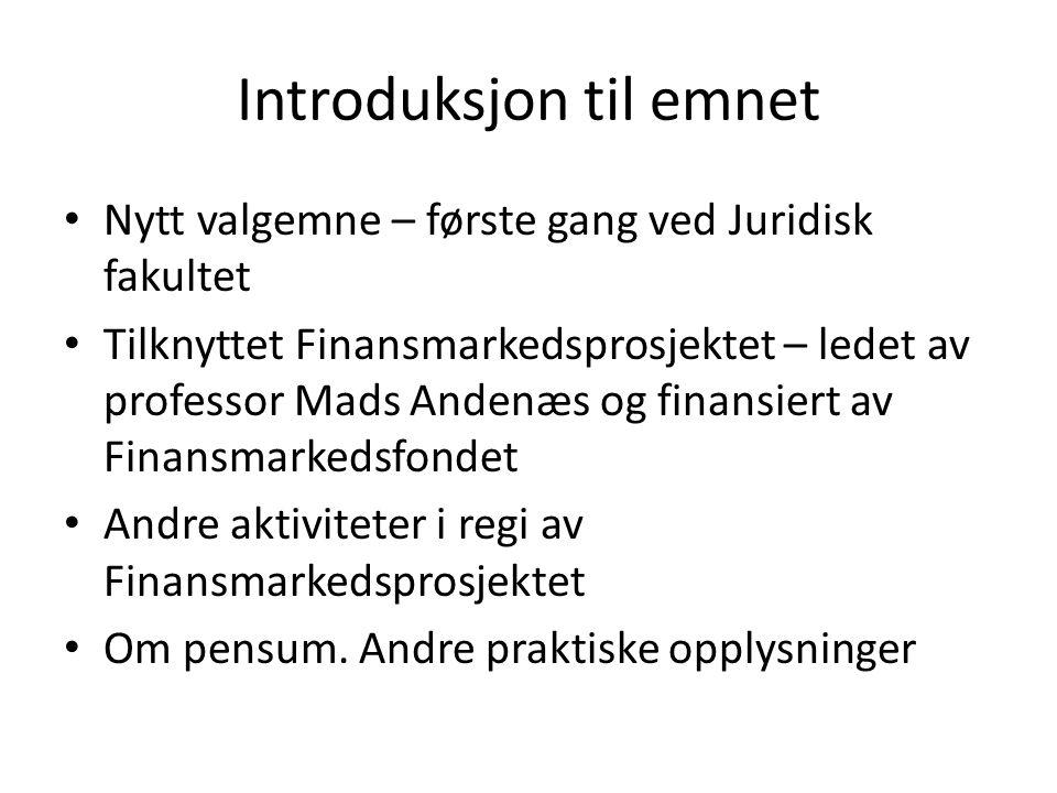 Introduksjon til emnet • Nytt valgemne – første gang ved Juridisk fakultet • Tilknyttet Finansmarkedsprosjektet – ledet av professor Mads Andenæs og f